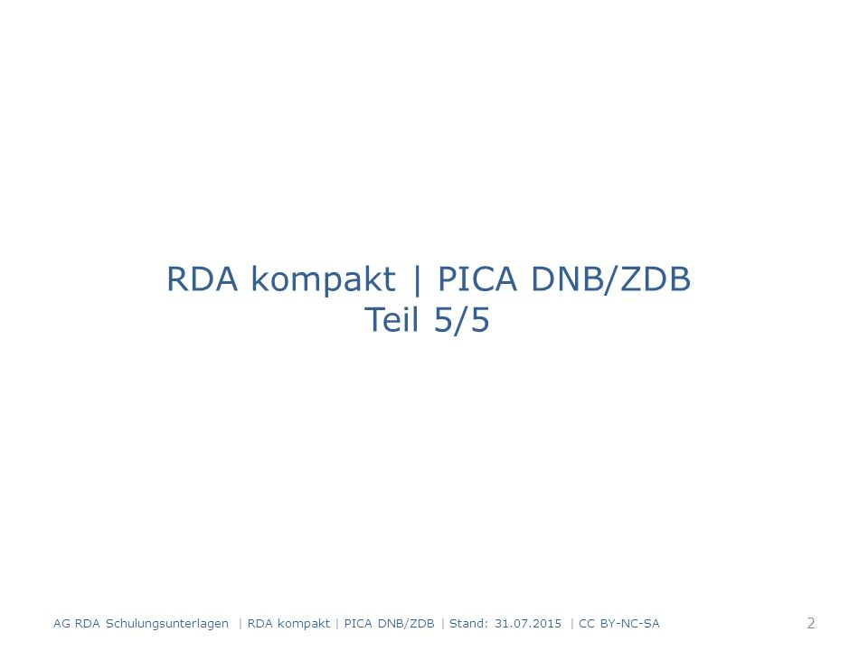 Konferenzen Modul 5A.07 AG RDA Schulungsunterlagen | RDA kompakt | PICA DNB/ZDB | Stand: 31.07.2015 | CC BY-NC-SA 3