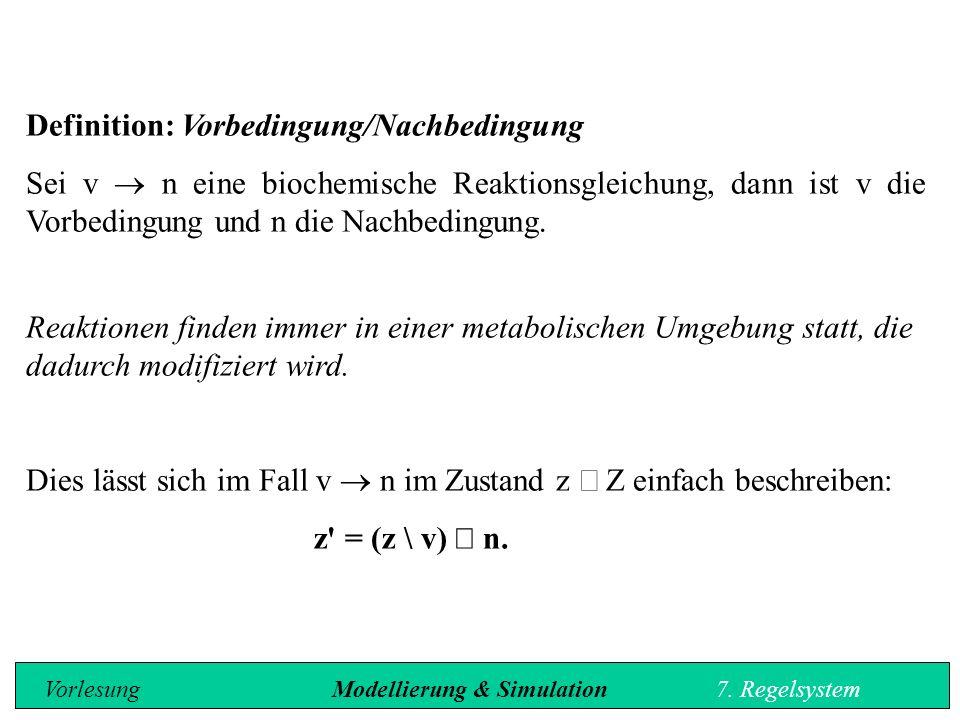 Definition: Vorbedingung/Nachbedingung Sei v  n eine biochemische Reaktionsgleichung, dann ist v die Vorbedingung und n die Nachbedingung.