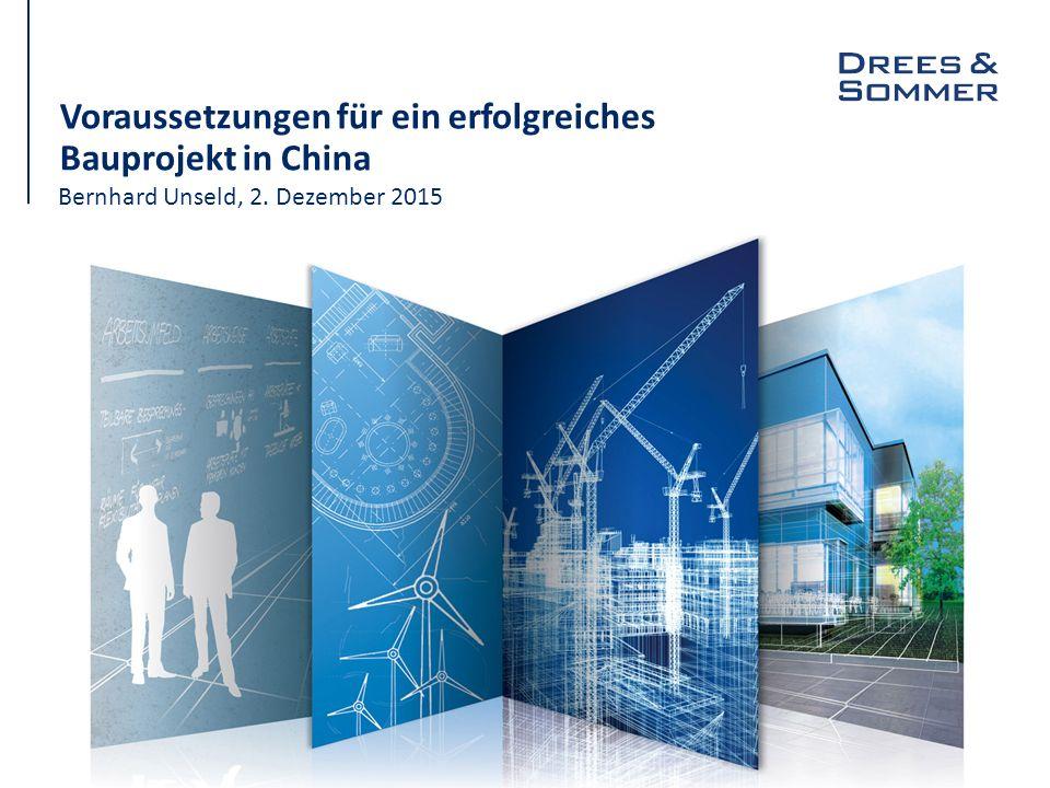 Voraussetzungen für ein erfolgreiches Bauprojekt in China Bernhard Unseld, 2. Dezember 2015