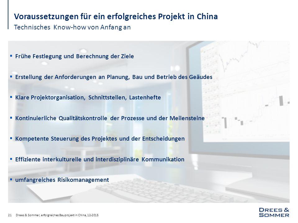 21 Voraussetzungen für ein erfolgreiches Projekt in China Technisches Know-how von Anfang an S – Fotolia.com Drees & Sommer, erfolgreiches Bauprojekt
