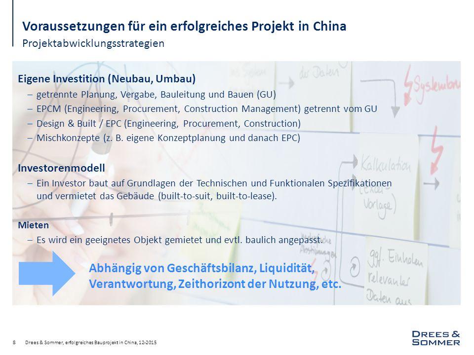Projektabwicklungsstrategien Drees & Sommer, erfolgreiches Bauprojekt in China, 12-20158 Voraussetzungen für ein erfolgreiches Projekt in China Eigene