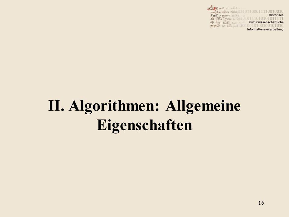 II. Algorithmen: Allgemeine Eigenschaften 16