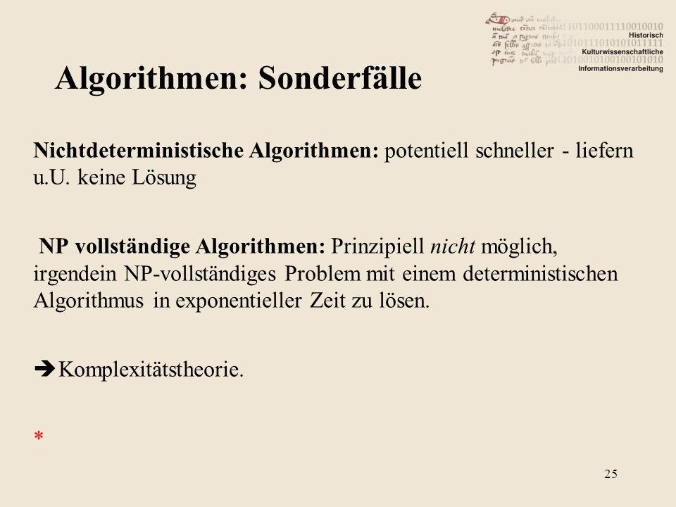 Nichtdeterministische Algorithmen: potentiell schneller - liefern u.U. keine Lösung NP vollständige Algorithmen: Prinzipiell nicht möglich, irgendein