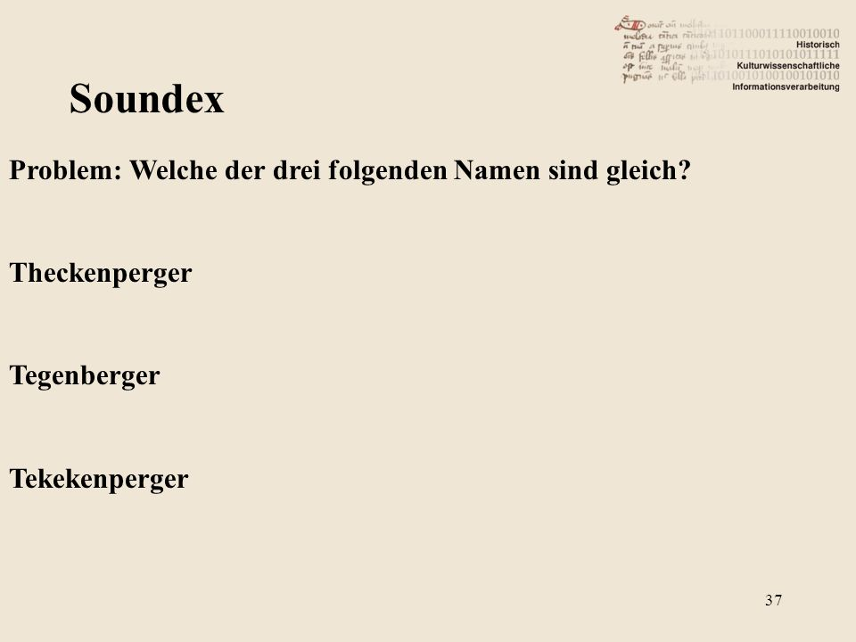 Soundex Problem: Welche der drei folgenden Namen sind gleich? Theckenperger Tegenberger Tekekenperger 37