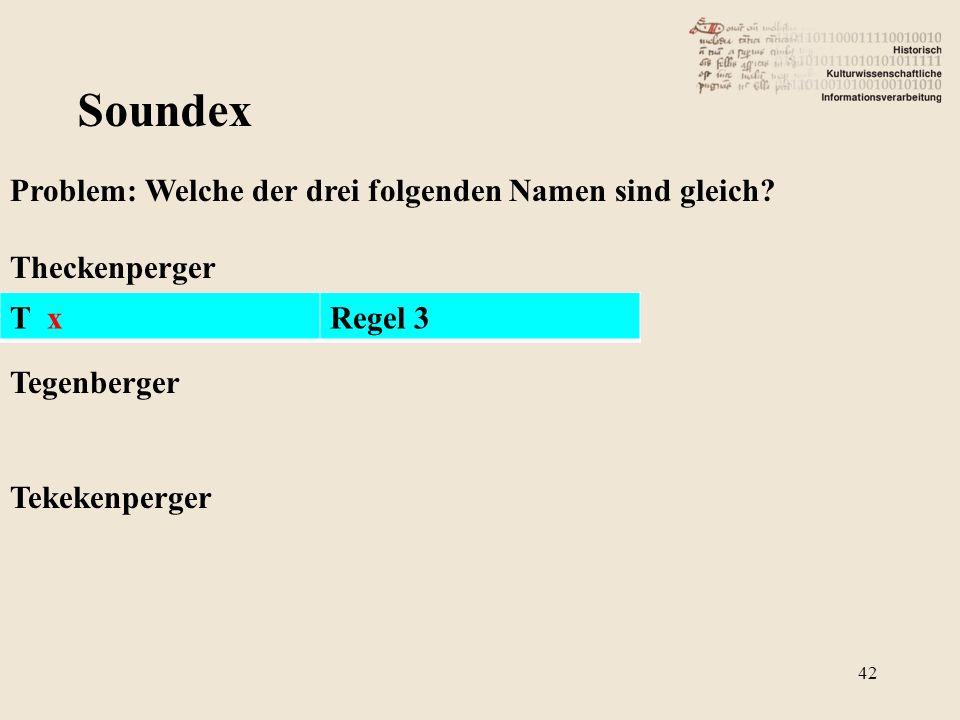 Soundex Problem: Welche der drei folgenden Namen sind gleich? Theckenperger Tegenberger Tekekenperger T xRegel 3 42