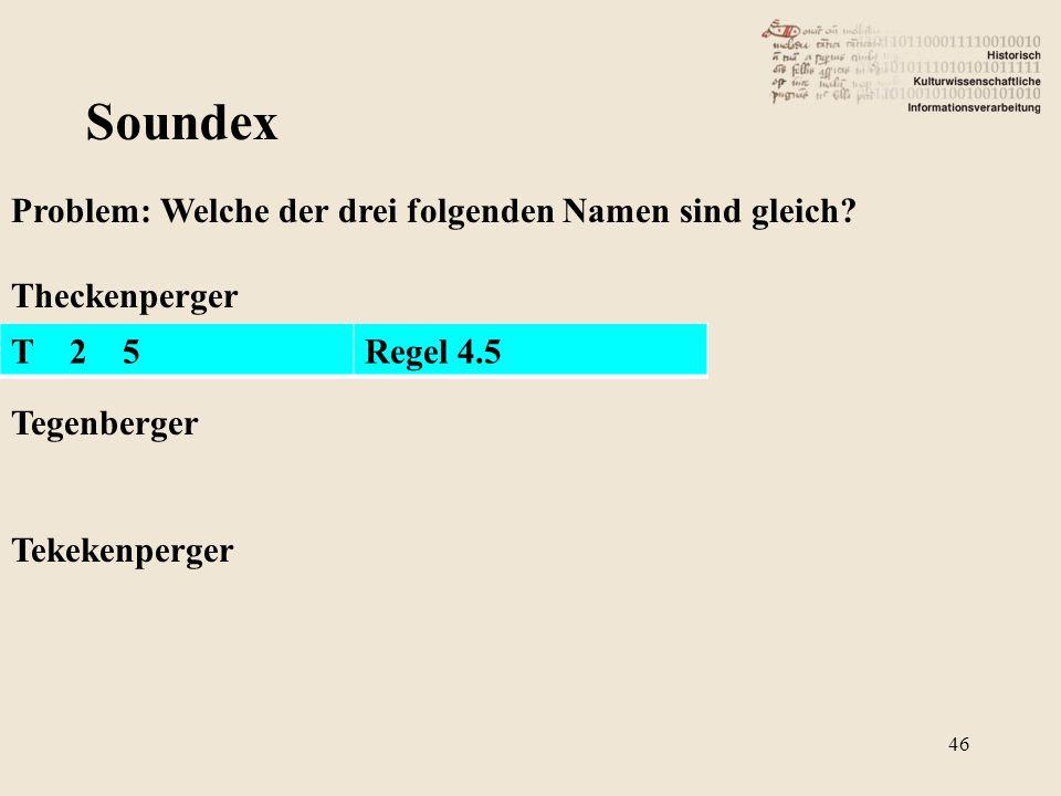Soundex Problem: Welche der drei folgenden Namen sind gleich? Theckenperger Tegenberger Tekekenperger T 2 5Regel 4.5 46