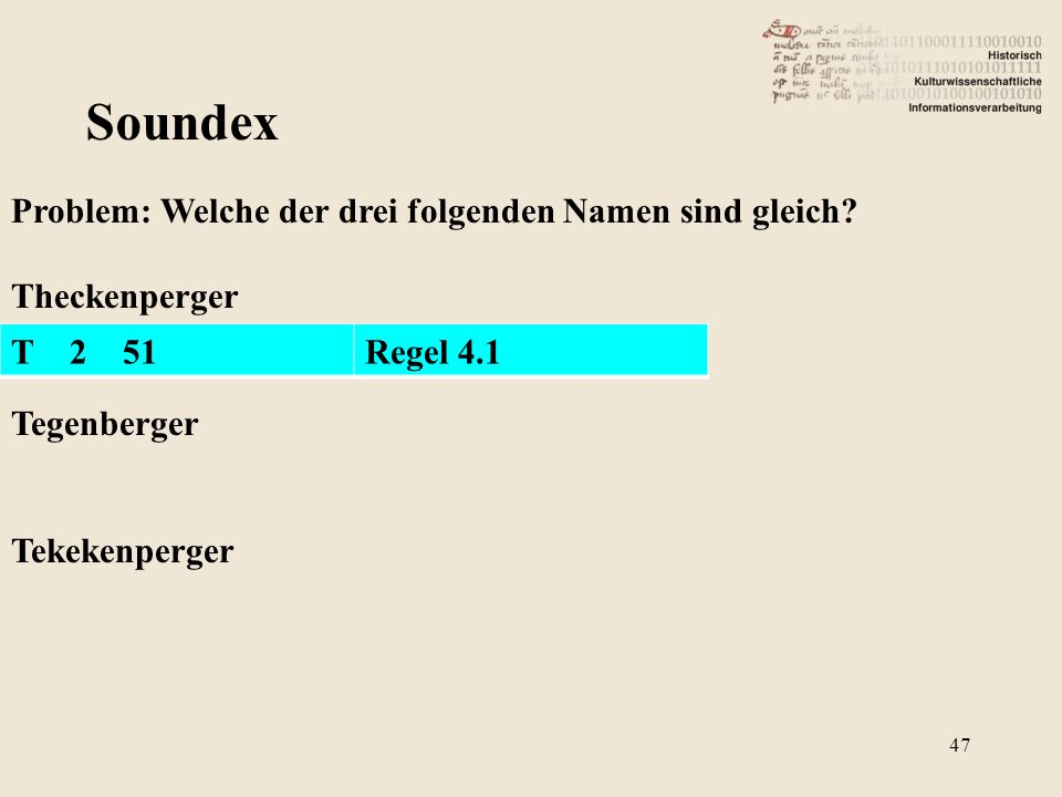 Soundex Problem: Welche der drei folgenden Namen sind gleich? Theckenperger Tegenberger Tekekenperger T 2 51Regel 4.1 47