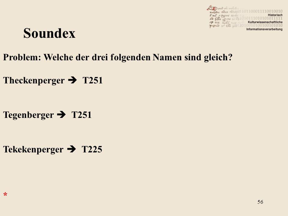 Soundex Problem: Welche der drei folgenden Namen sind gleich? Theckenperger  T251 Tegenberger  T251 Tekekenperger  T225 * 56