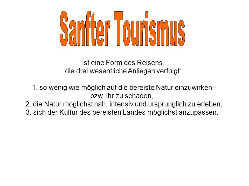 Beispielhafte Angebote des sanften Tourismus sind: Themenwanderwegen, die durch geschickte Besucherlenkung geschützte Bereiche mit versteckten Beobachtungsstationen erlebbar machen.