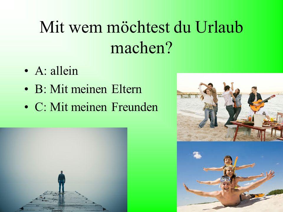 Im Urlaub suchst du… A: keinen Kontakt mit anderen Leuten B: Kontakt mit anderen Touristen C: Kontakt mit Einheimischen
