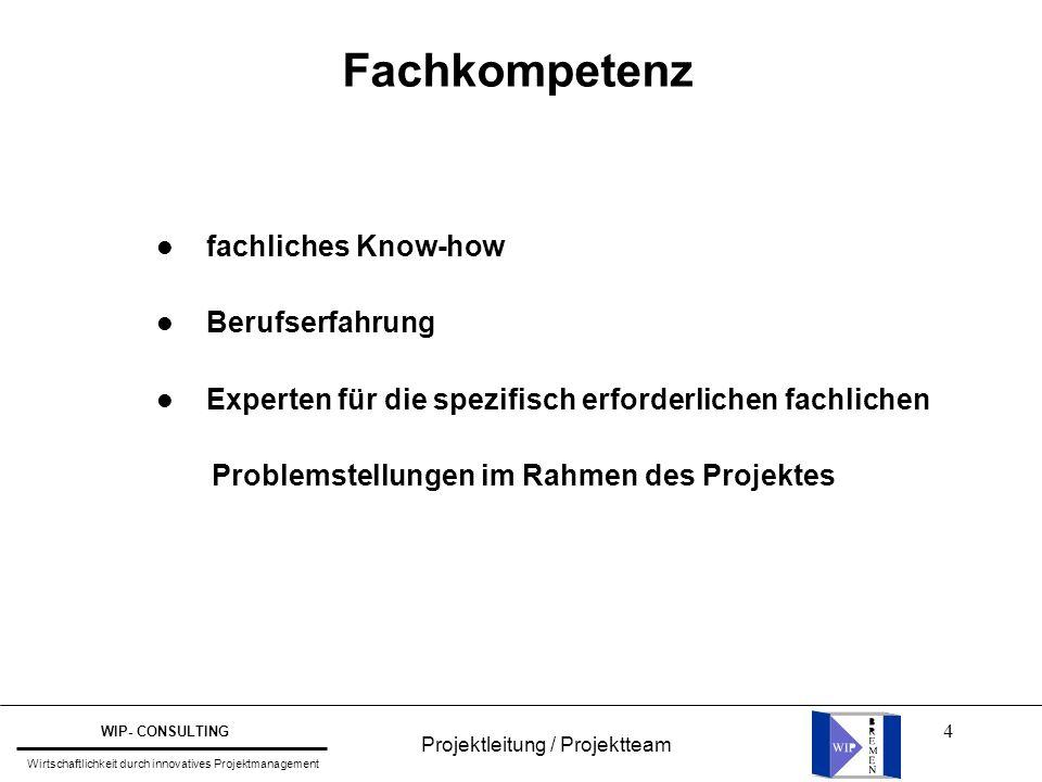 4 Fachkompetenz l fachliches Know-how l Berufserfahrung l Experten für die spezifisch erforderlichen fachlichen Problemstellungen im Rahmen des Projek