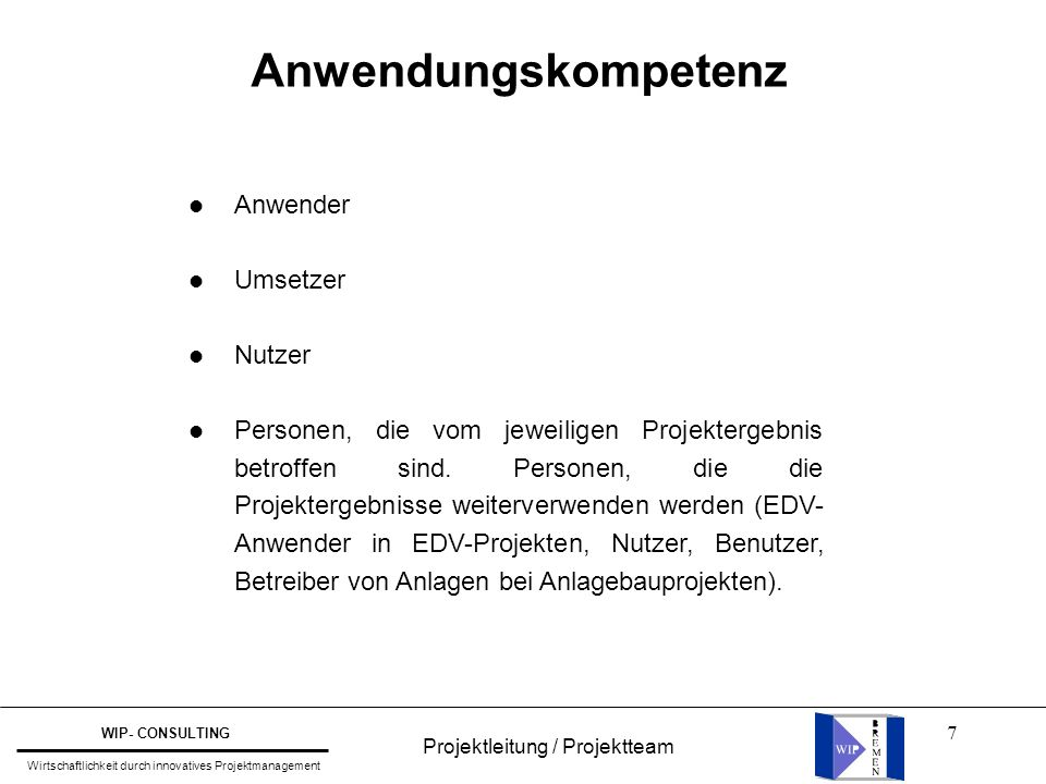 7 Anwendungskompetenz l l l l l l l l Anwender Umsetzer Nutzer Personen, die vom jeweiligen Projektergebnis betroffen sind. Personen, die die Projekte