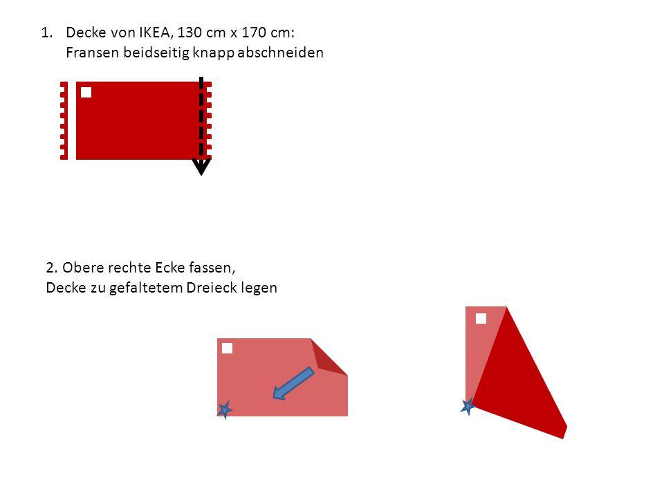 1.Decke von IKEA, 130 cm x 170 cm: Fransen beidseitig knapp abschneiden 2. Obere rechte Ecke fassen, Decke zu gefaltetem Dreieck legen