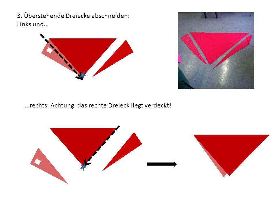 …rechts: Achtung, das rechte Dreieck liegt verdeckt! 3. Überstehende Dreiecke abschneiden: Links und…