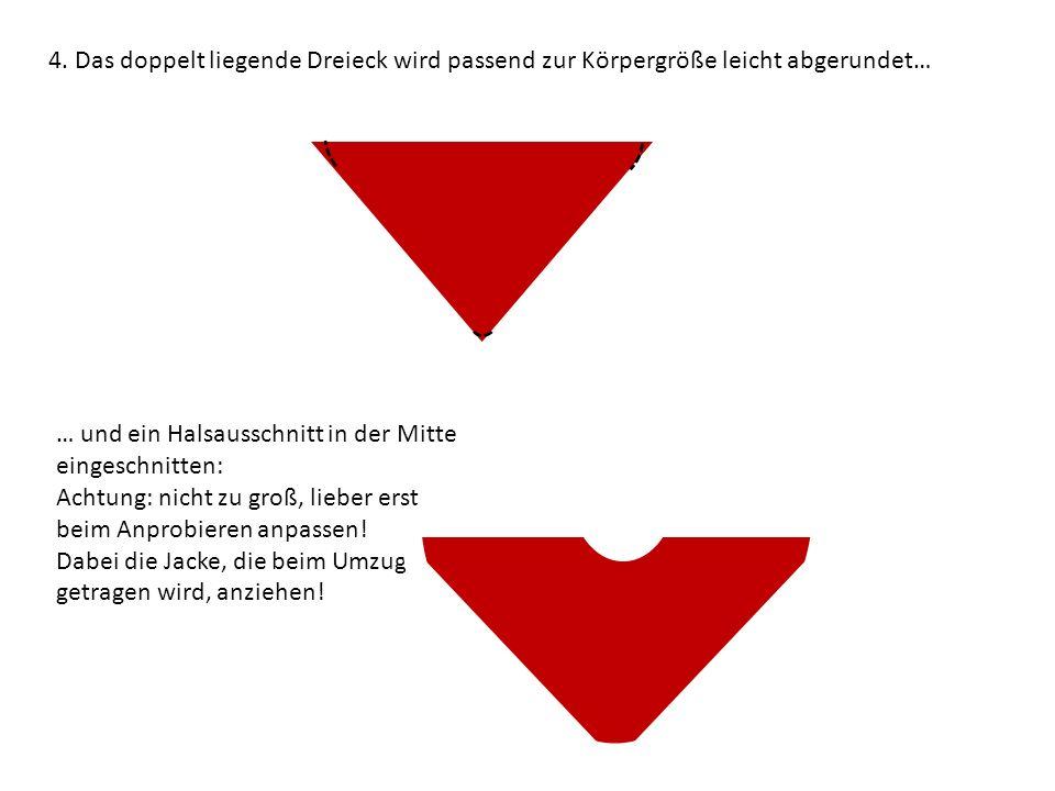 4. Das doppelt liegende Dreieck wird passend zur Körpergröße leicht abgerundet… … und ein Halsausschnitt in der Mitte eingeschnitten: Achtung: nicht z
