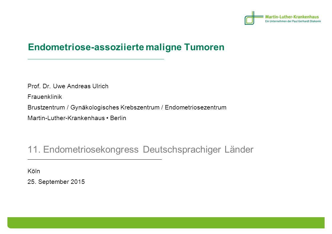 Endometriose-assoziierte maligne Tumoren Prof. Dr. Uwe Andreas Ulrich Frauenklinik Brustzentrum / Gynäkologisches Krebszentrum / Endometriosezentrum M