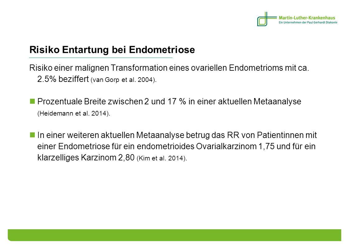 Risiko Entartung bei Endometriose Risiko einer malignen Transformation eines ovariellen Endometrioms mit ca. 2.5% beziffert (van Gorp et al. 2004). Pr