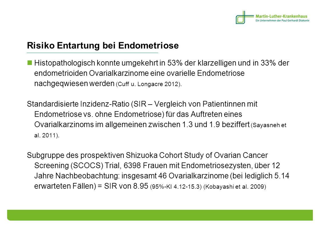 Risiko Entartung bei Endometriose Histopathologisch konnte umgekehrt in 53% der klarzelligen und in 33% der endometrioiden Ovarialkarzinome eine ovari