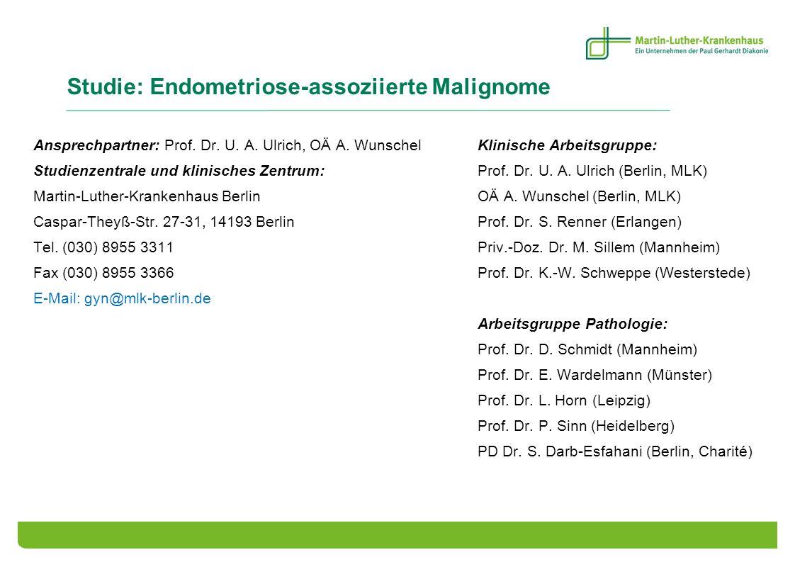 Studie: Endometriose-assoziierte Malignome Ansprechpartner: Prof. Dr. U. A. Ulrich, OÄ A. WunschelKlinische Arbeitsgruppe: Studienzentrale und klinisc