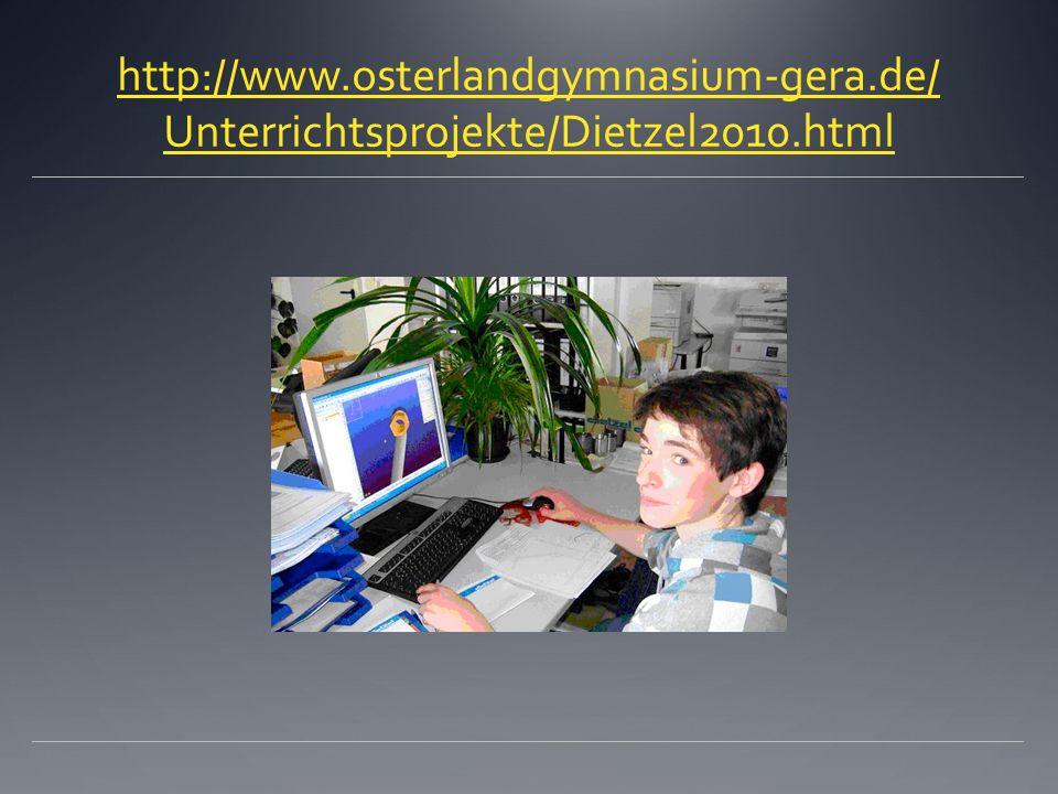 http://www.osterlandgymnasium-gera.de/ Unterrichtsprojekte/Dietzel2010.html