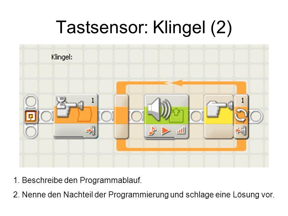 Tastsensor: Klingel (2) 1. Beschreibe den Programmablauf.