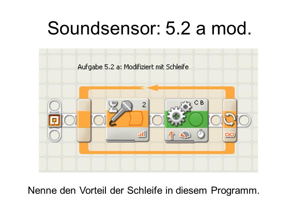 Soundsensor: 5.2 b mod. Beschreibe den Programmablauf.