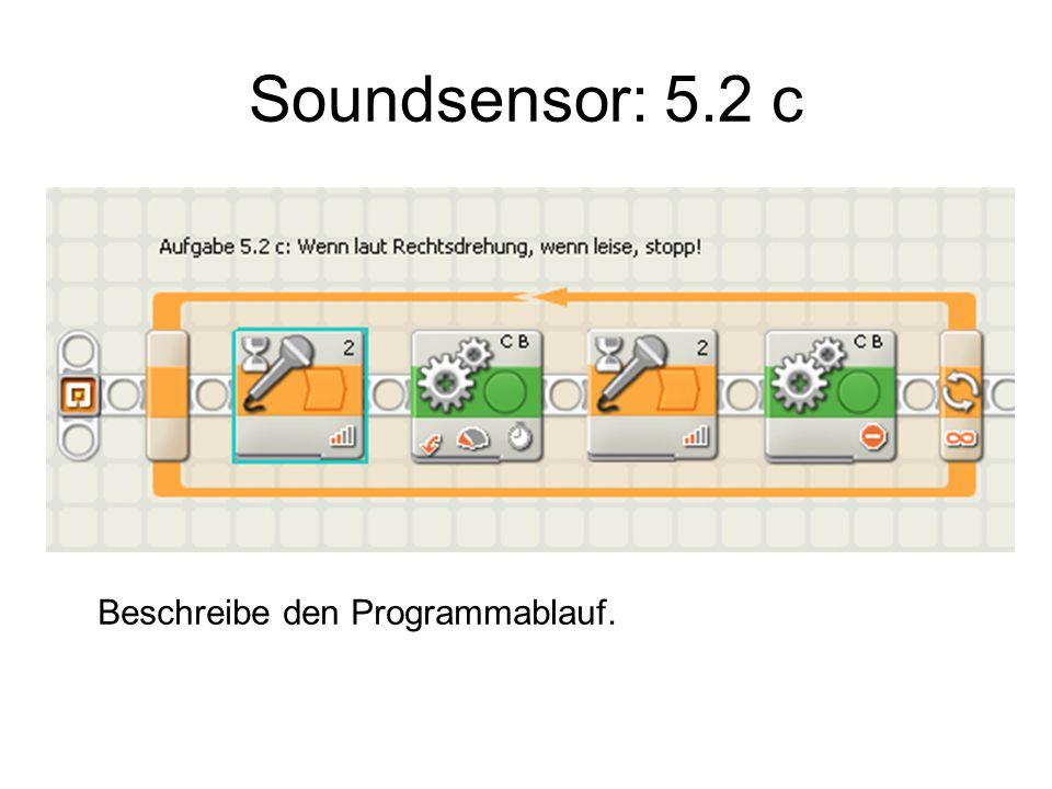Soundsensor: 5.2 c mod.Beschreibe den Programmablauf.