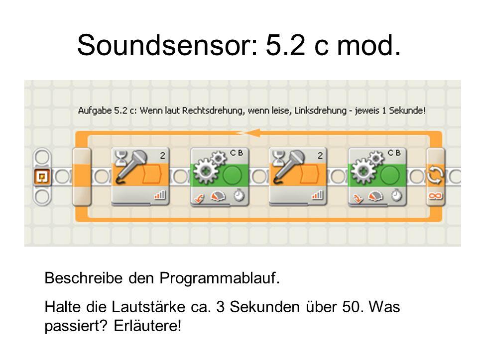 Soundsensor: 5.2 c mod. Beschreibe den Programmablauf.
