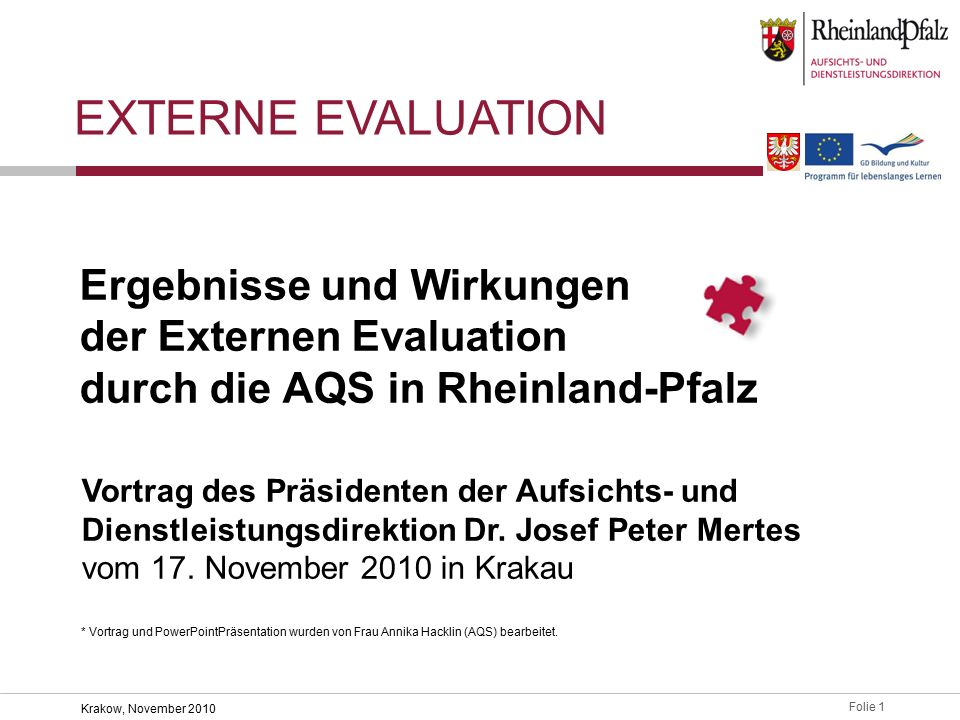 Folie 1 Krakow, November 2010 Ergebnisse und Wirkungen der Externen Evaluation durch die AQS in Rheinland-Pfalz Vortrag des Präsidenten der Aufsichts- und Dienstleistungsdirektion Dr.