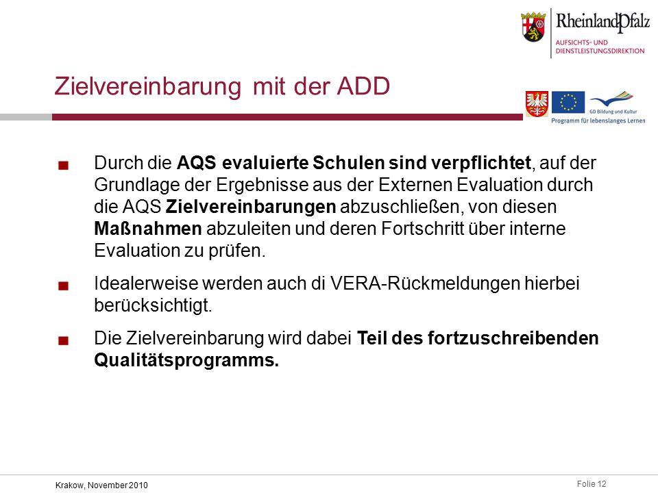 Folie 12 Krakow, November 2010 Durch die AQS evaluierte Schulen sind verpflichtet, auf der Grundlage der Ergebnisse aus der Externen Evaluation durch die AQS Zielvereinbarungen abzuschließen, von diesen Maßnahmen abzuleiten und deren Fortschritt über interne Evaluation zu prüfen.