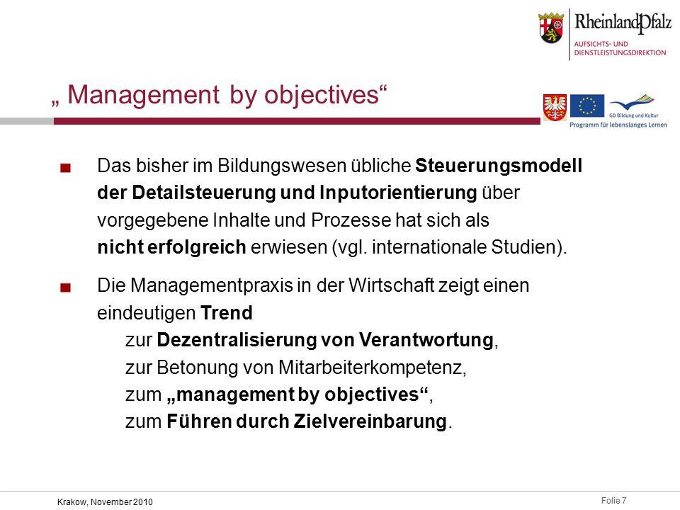 Folie 7 Krakow, November 2010 Das bisher im Bildungswesen übliche Steuerungsmodell der Detailsteuerung und Inputorientierung über vorgegebene Inhalte und Prozesse hat sich als nicht erfolgreich erwiesen (vgl.