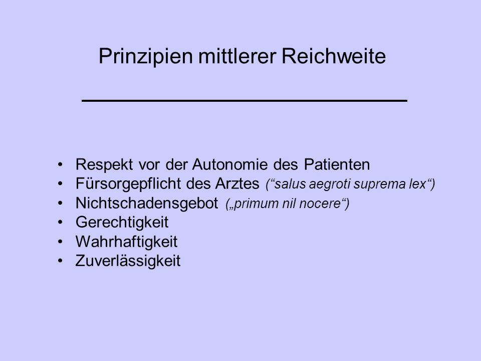 """Prinzipien mittlerer Reichweite Respekt vor der Autonomie des Patienten Fürsorgepflicht des Arztes (""""salus aegroti suprema lex"""") Nichtschadensgebot ("""""""