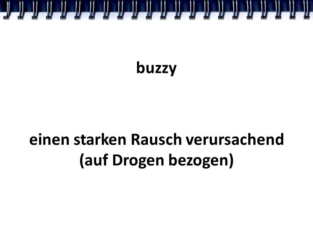 buzzy einen starken Rausch verursachend (auf Drogen bezogen)