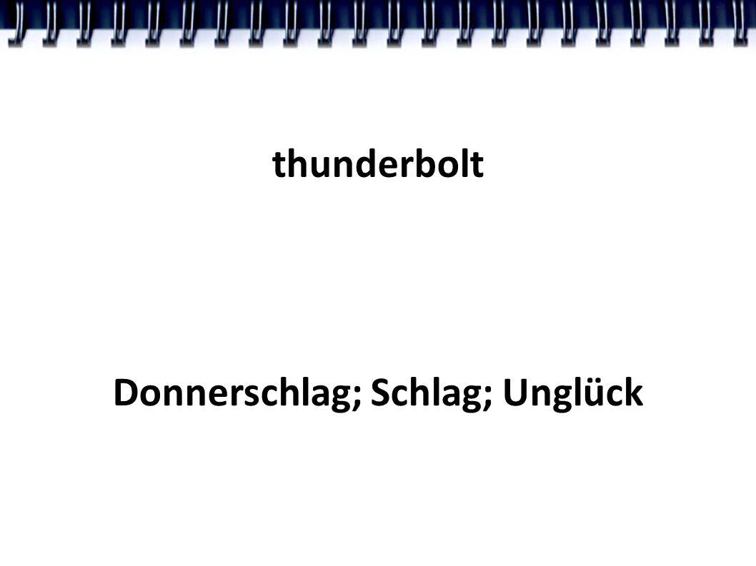thunderbolt Donnerschlag; Schlag; Unglück