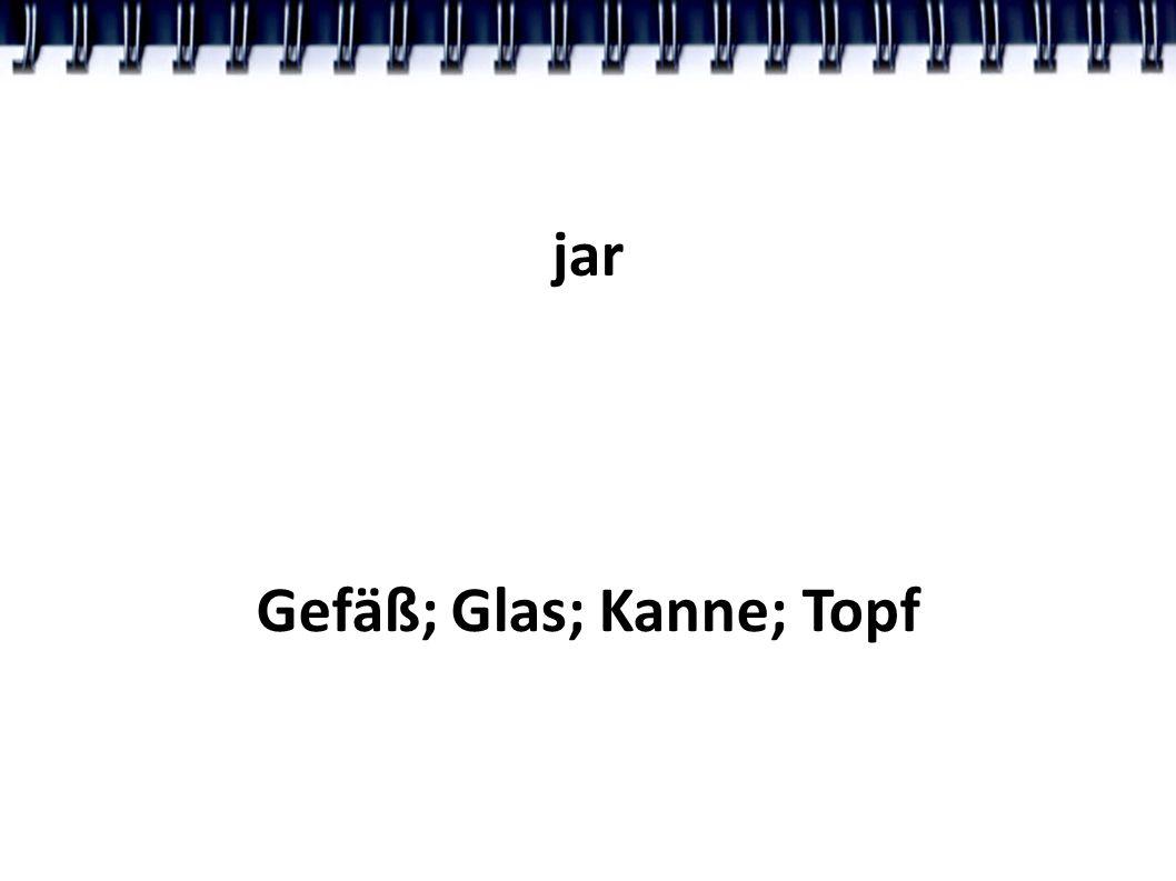 jar Gefäß; Glas; Kanne; Topf
