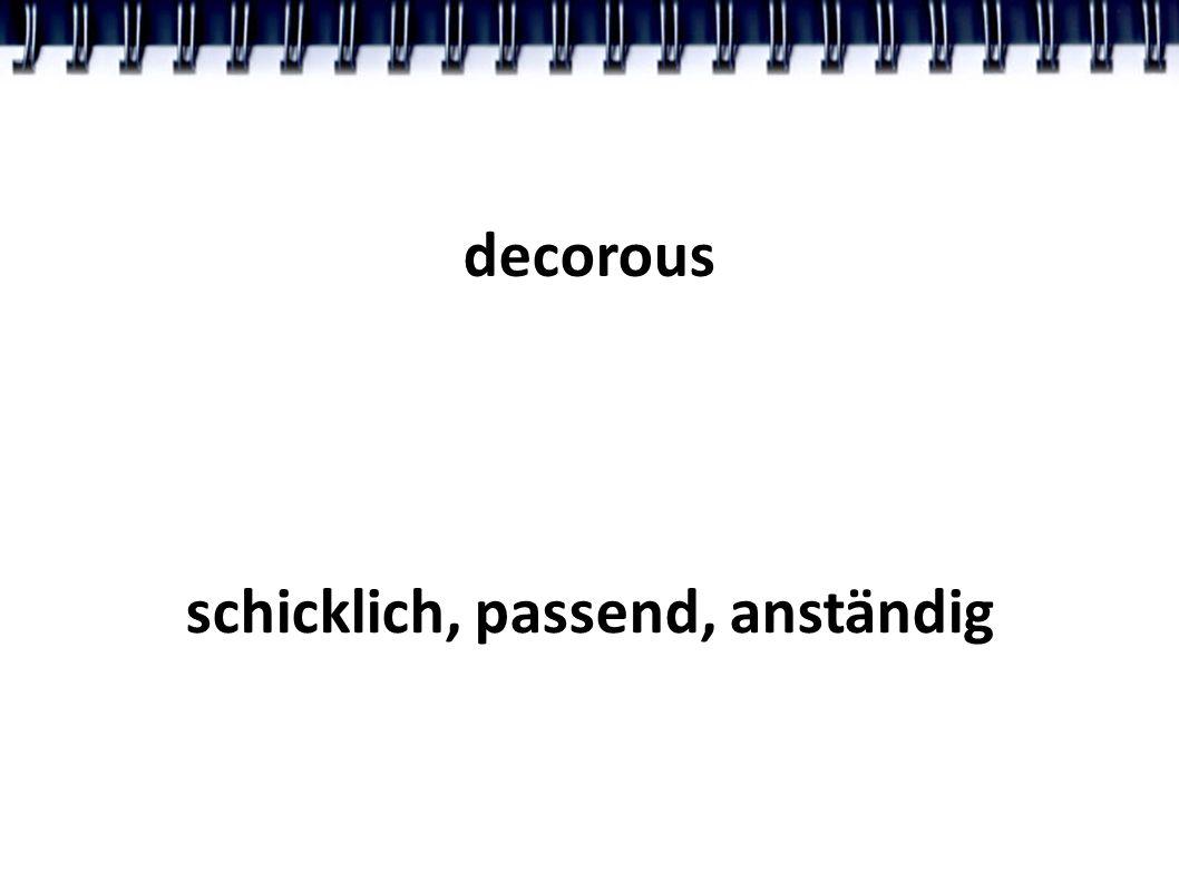 decorous schicklich, passend, anständig