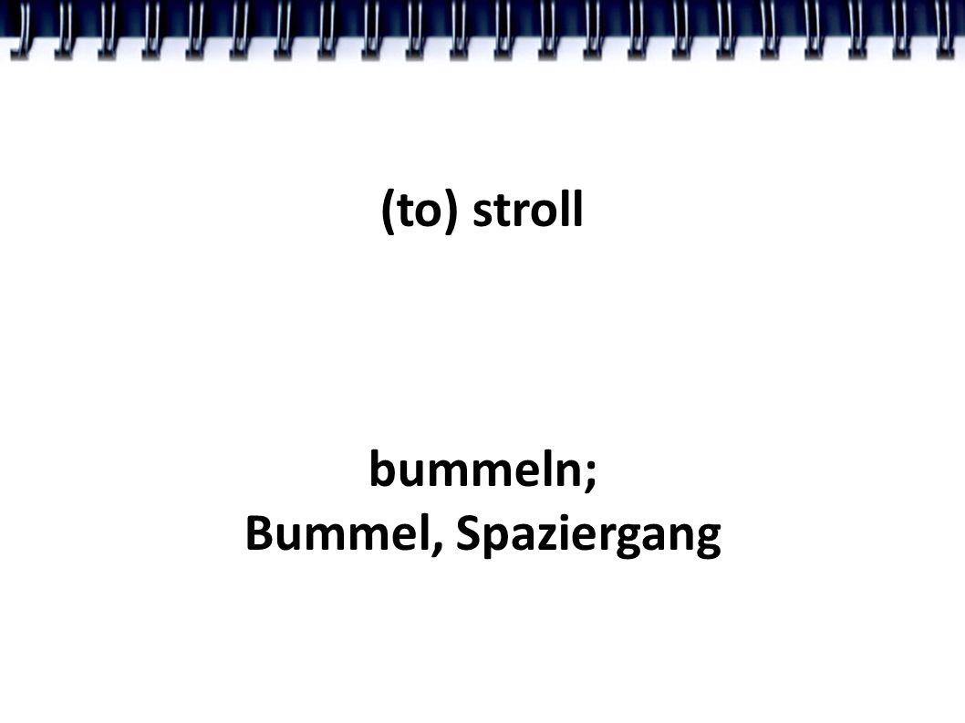 (to) stroll bummeln; Bummel, Spaziergang