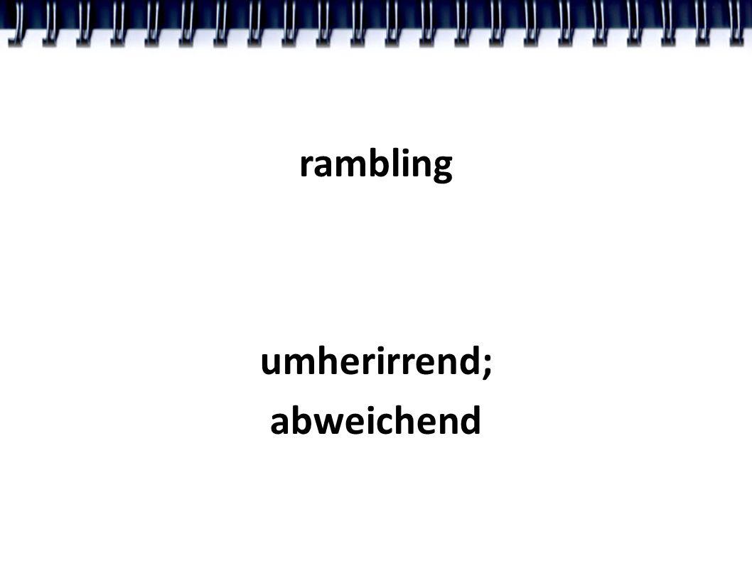 rambling umherirrend; abweichend