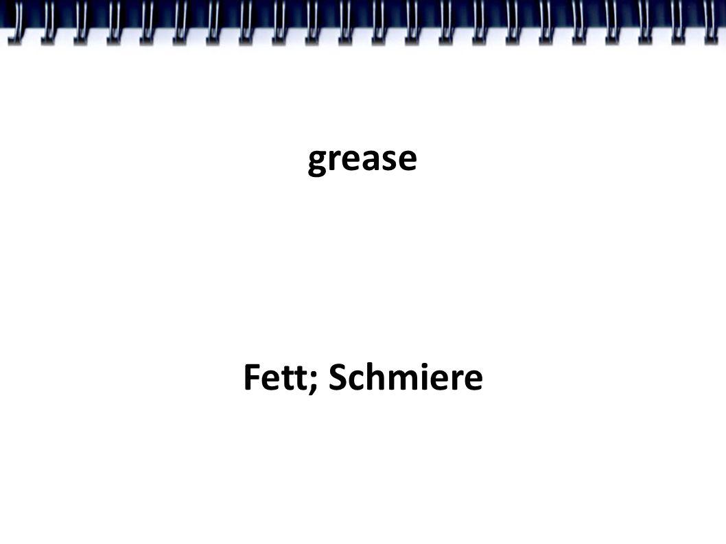 grease Fett; Schmiere