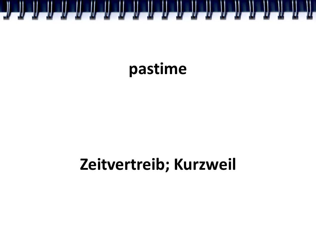 pastime Zeitvertreib; Kurzweil