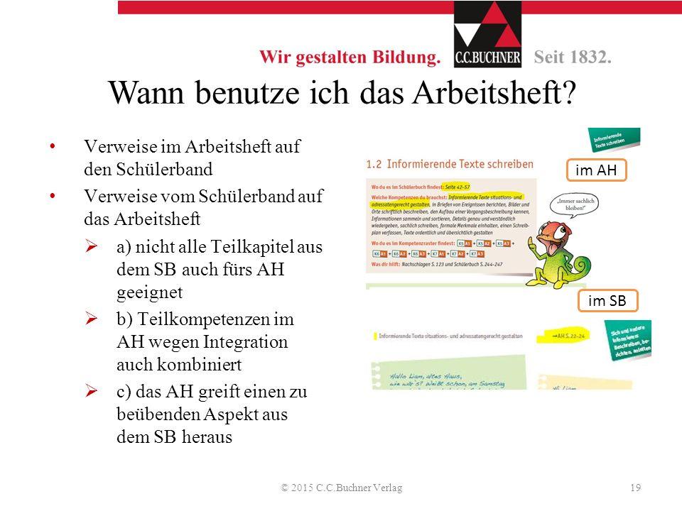Wann benutze ich das Arbeitsheft? © 2015 C.C.Buchner Verlag19 Verweise im Arbeitsheft auf den Schülerband Verweise vom Schülerband auf das Arbeitsheft