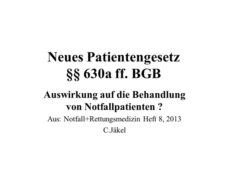 Neues Patientengesetz §§ 630a ff. BGB Auswirkung auf die Behandlung von Notfallpatienten ? Aus: Notfall+Rettungsmedizin Heft 8, 2013 C.Jäkel