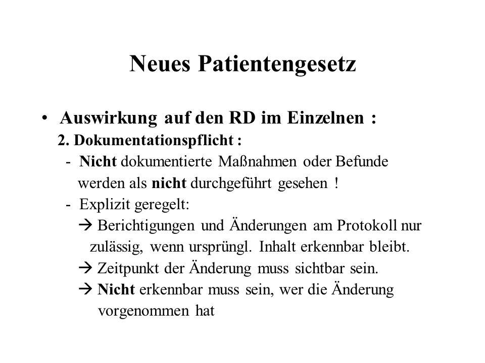 Neues Patientengesetz Auswirkung auf den RD im Einzelnen : 2. Dokumentationspflicht : - Nicht dokumentierte Maßnahmen oder Befunde werden als nicht du