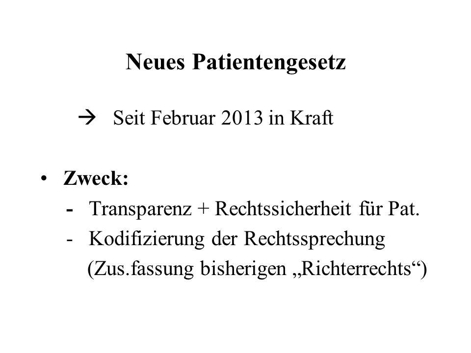 Neues Patientengesetz  Seit Februar 2013 in Kraft Zweck: - Transparenz + Rechtssicherheit für Pat. - Kodifizierung der Rechtssprechung (Zus.fassung b