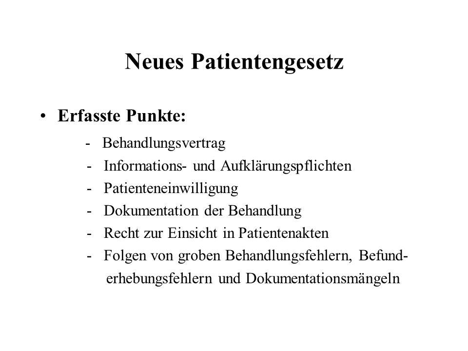 Neues Patientengesetz Erfasste Punkte: - Behandlungsvertrag - Informations- und Aufklärungspflichten - Patienteneinwilligung - Dokumentation der Behan