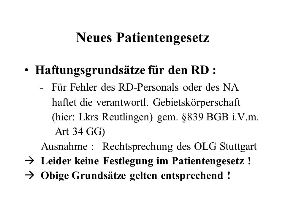 Neues Patientengesetz Haftungsgrundsätze für den RD : - Für Fehler des RD-Personals oder des NA haftet die verantwortl.