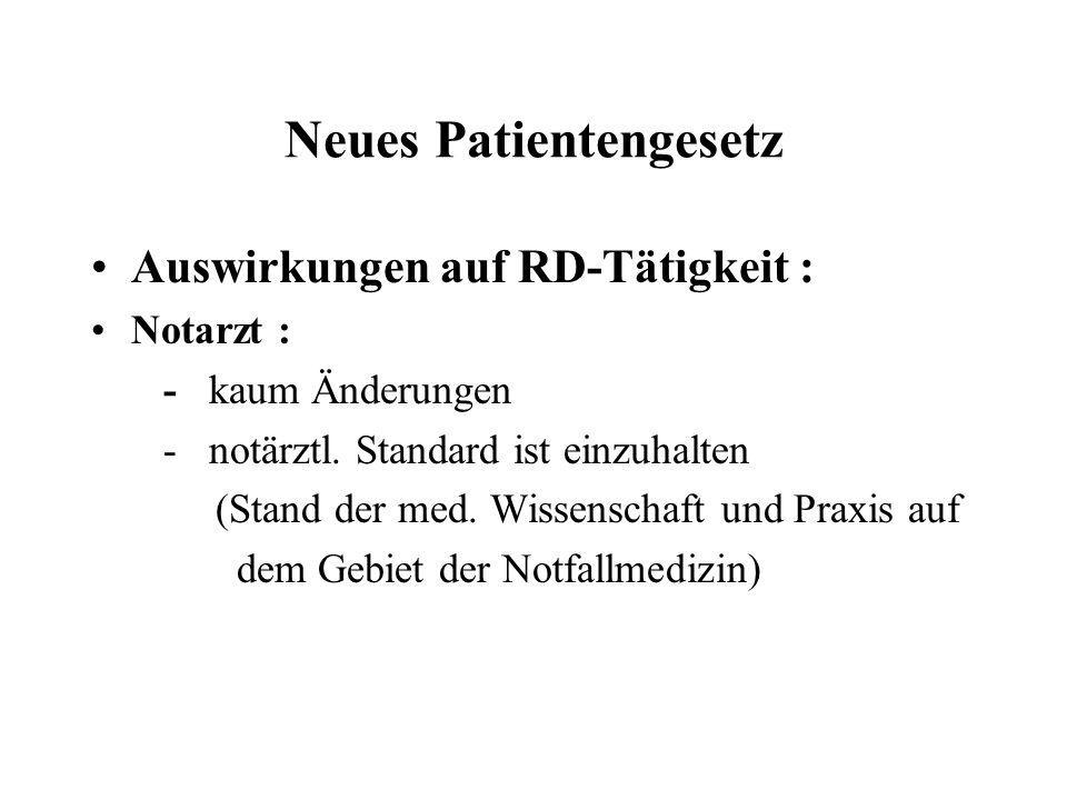 Neues Patientengesetz Auswirkungen auf RD-Tätigkeit : Notarzt : - kaum Änderungen - notärztl. Standard ist einzuhalten (Stand der med. Wissenschaft un