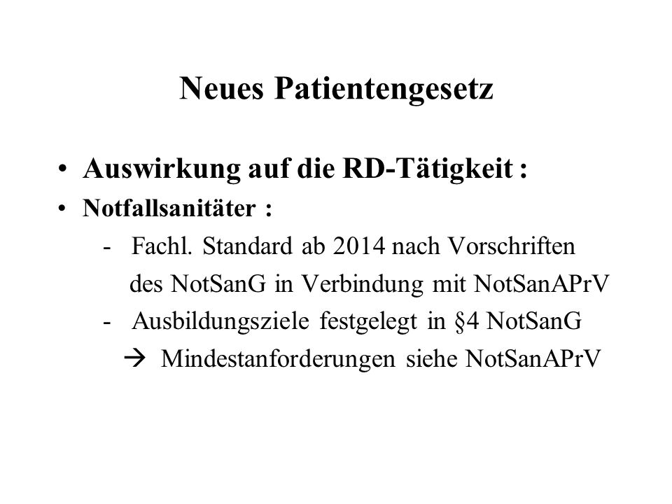 Neues Patientengesetz Auswirkung auf die RD-Tätigkeit : Notfallsanitäter : - Fachl. Standard ab 2014 nach Vorschriften des NotSanG in Verbindung mit N