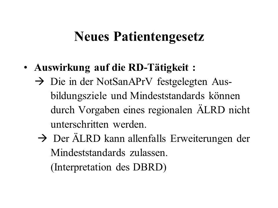 Neues Patientengesetz Auswirkung auf die RD-Tätigkeit :  Die in der NotSanAPrV festgelegten Aus- bildungsziele und Mindeststandards können durch Vorgaben eines regionalen ÄLRD nicht unterschritten werden.