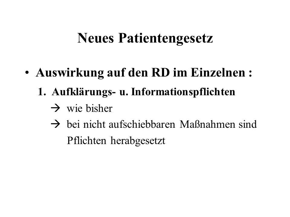 Neues Patientengesetz Auswirkung auf den RD im Einzelnen : 1. Aufklärungs- u. Informationspflichten  wie bisher  bei nicht aufschiebbaren Maßnahmen